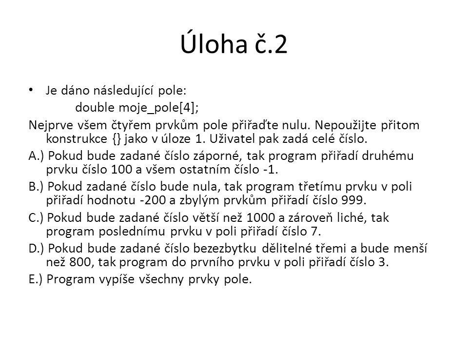 Úloha č.2 Je dáno následující pole: double moje_pole[4];